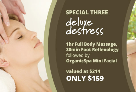 Special 3 - Deluxe Destress deal, Full Body Massage, Foot Reflexology and Organic Spa Facial offer - only $159, value at $214 (save $55)